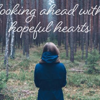 Looking ahead with hopeful hearts